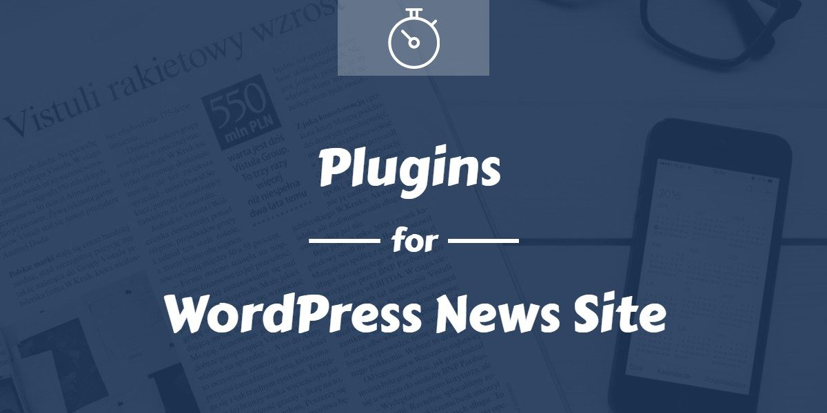 Essential WordPress Plugins For Your News Website