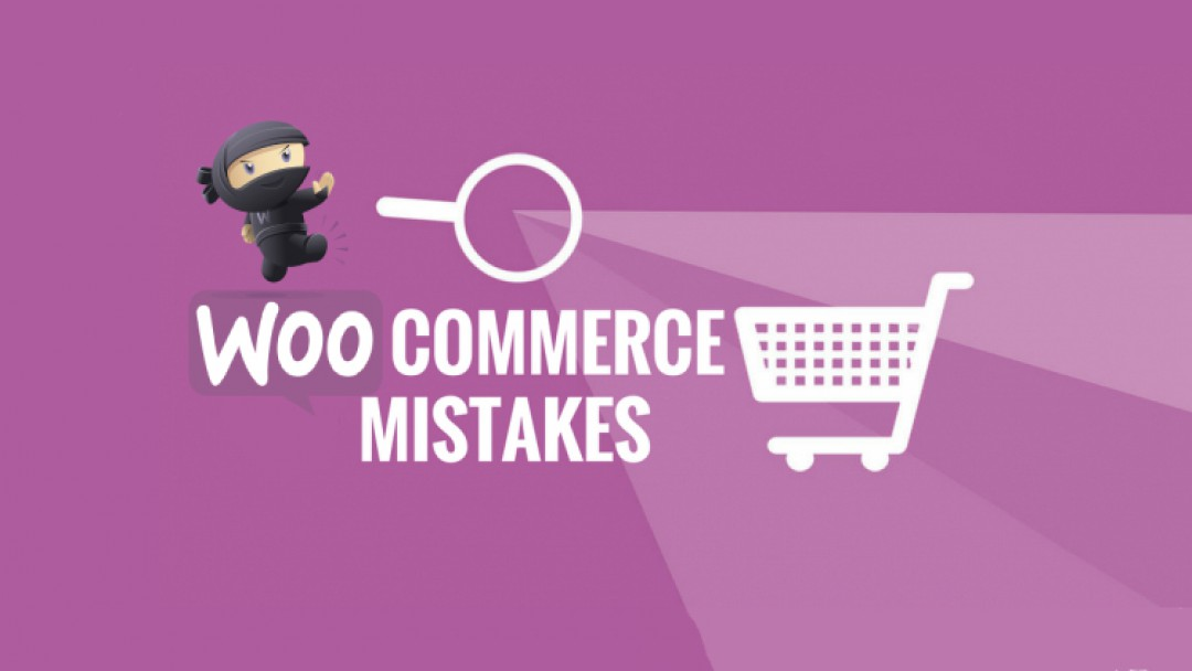 Common WooCommerce Development Mistakes That You Should Avoid