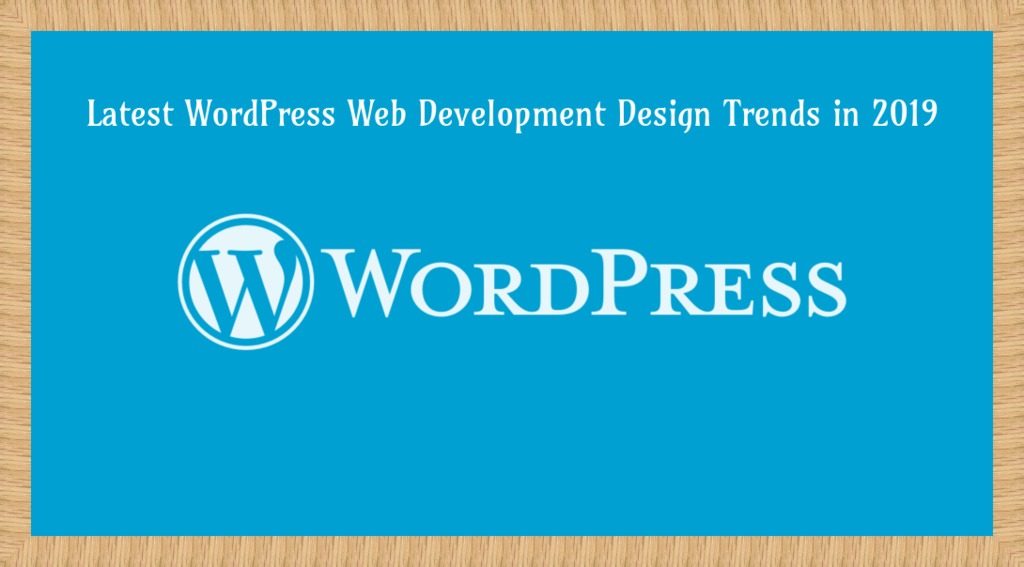 What are The Latest WordPress Web Development Design Trends of 2019?