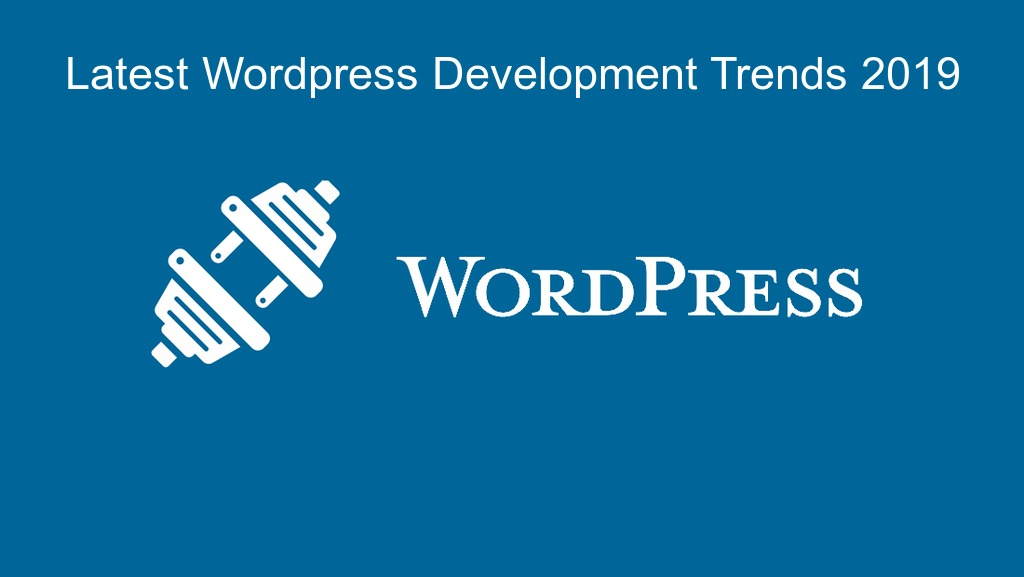 WordPress Development Trends That Are Making It Big In 2019