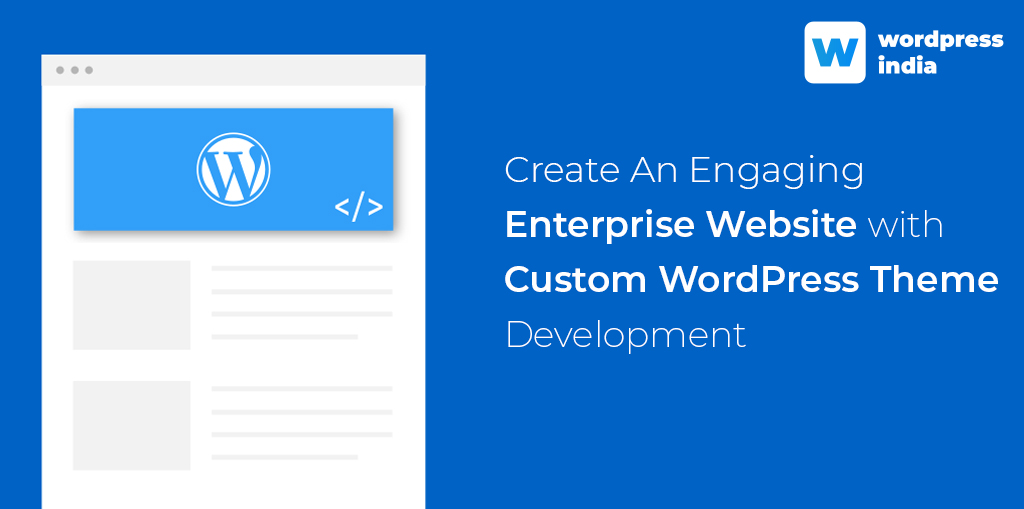 Create An Engaging Enterprise Website with Custom WordPress Theme Development