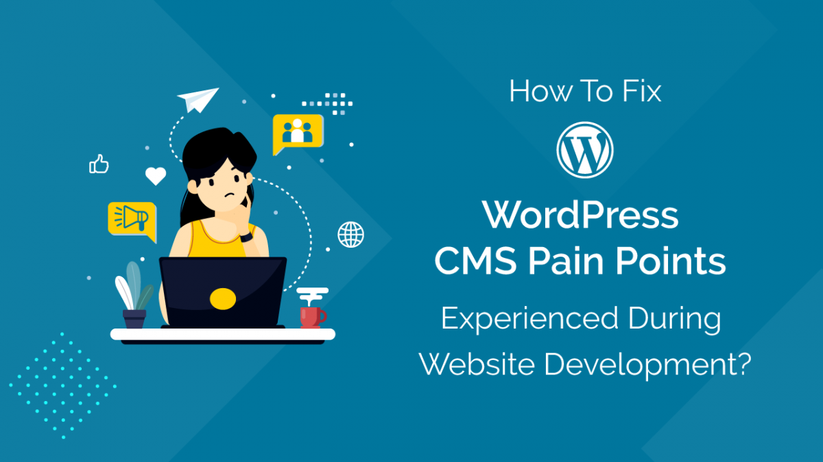 How To Fix WordPress CMS Pain Points Experienced During Website Development?
