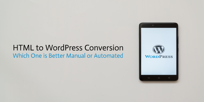 HTML to WordPress Conversion- Which is Better Manual or Automated