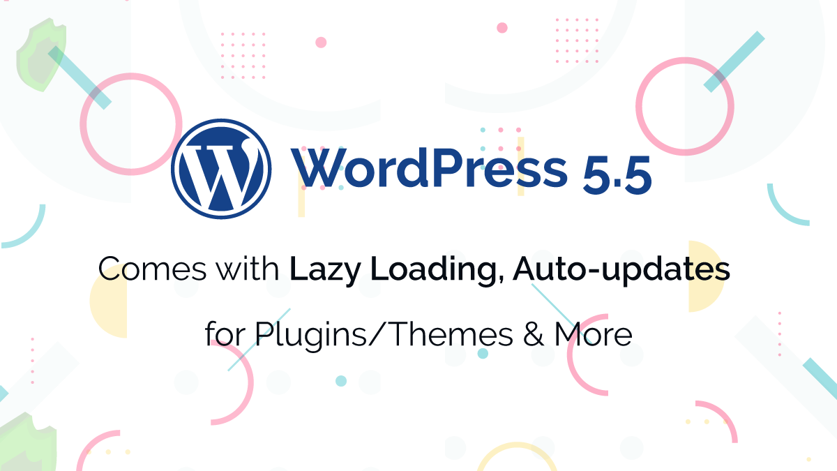 WordPress 5.5 Comes with Lazy Loading, Auto-updates for Plugins/Themes & More