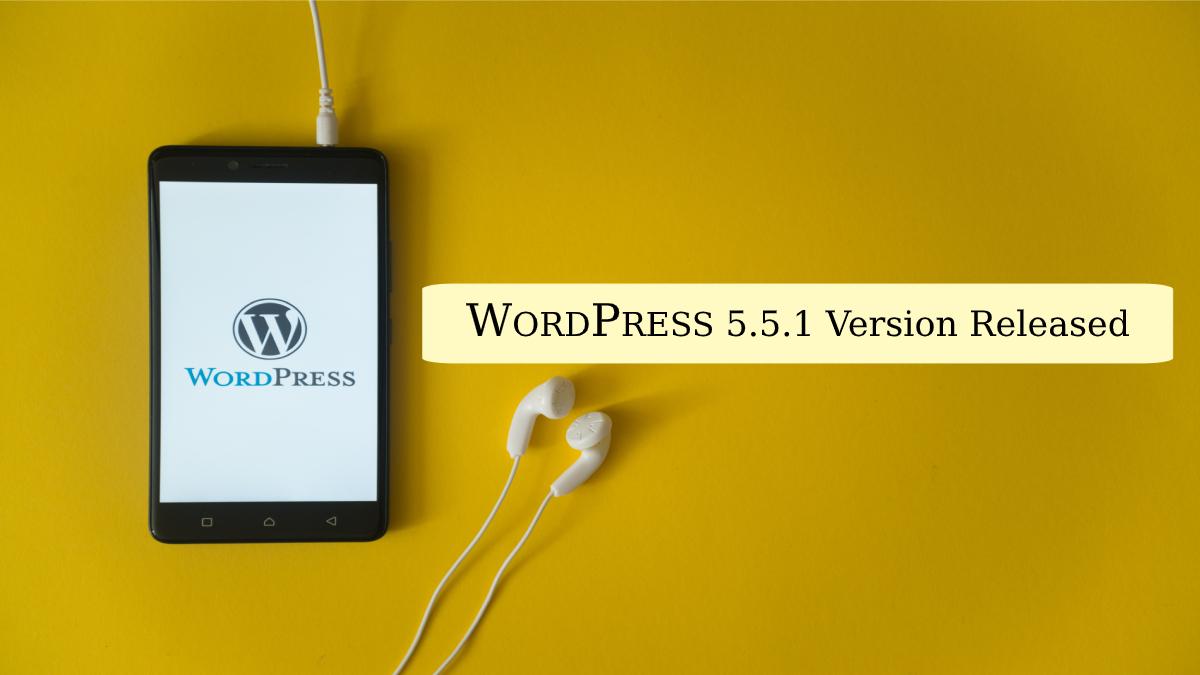 WordPress 5.5.1 Version Released- Bug Fixes & Features for Web Development