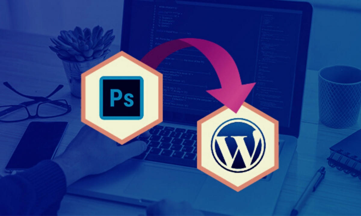 Why PSD to WordPress Conversion is Perfect Investment for Business?