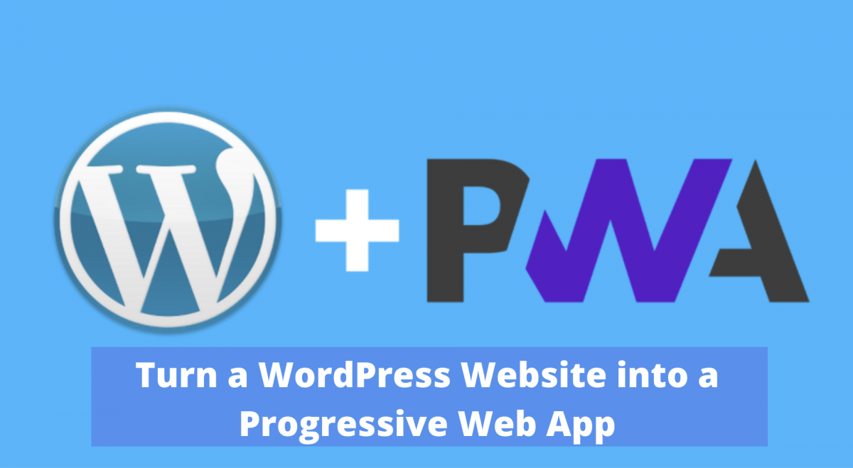 How to Turn a WordPress Website into a Progressive Web App for Higher Conversion?