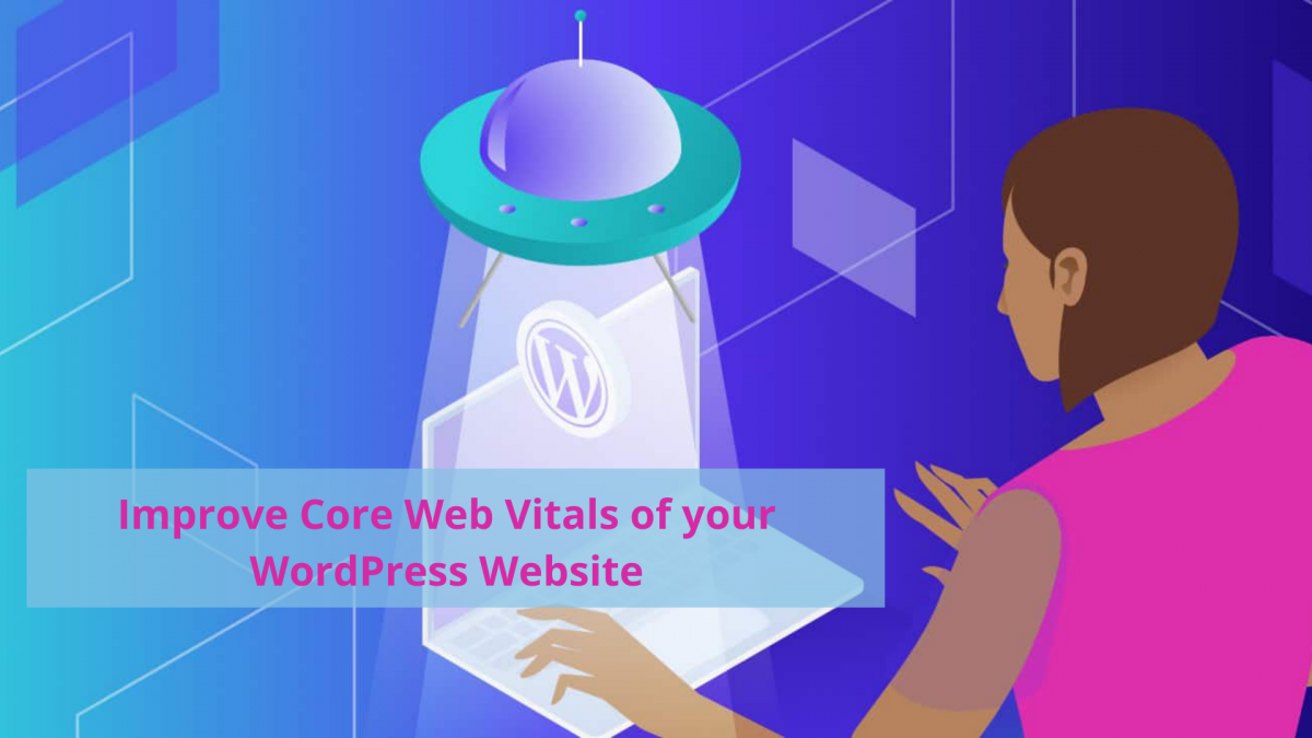 Ultimate Guide to Improve Core Web Vitals of your WordPress Website