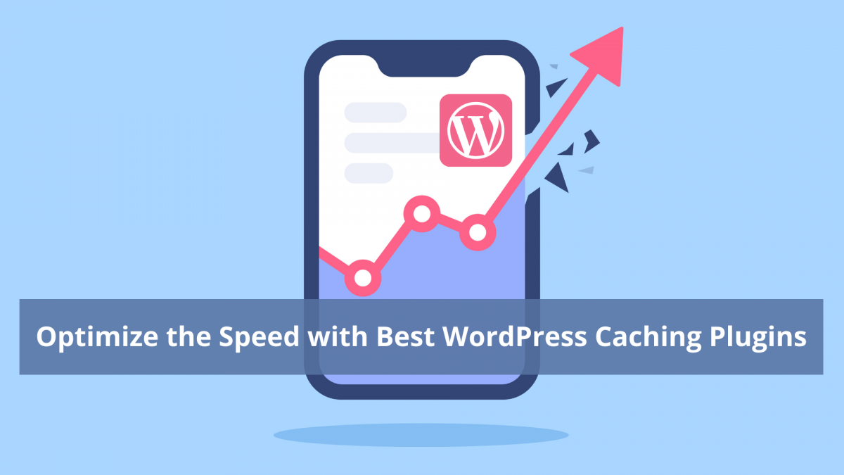 Optimize the Speed And Efficiency of Website with Best WordPress Caching Plugins